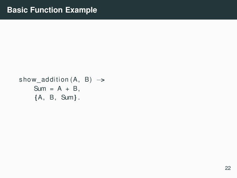 Basic Function Example show_addition (A, B) −> ...