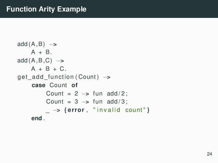 Function Arity Example add (A,B) −> A + B. add ...