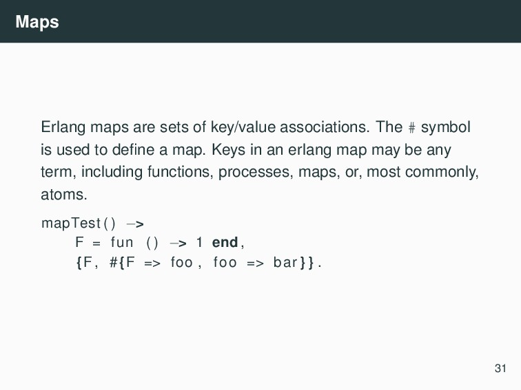 Maps Erlang maps are sets of key/value associat...