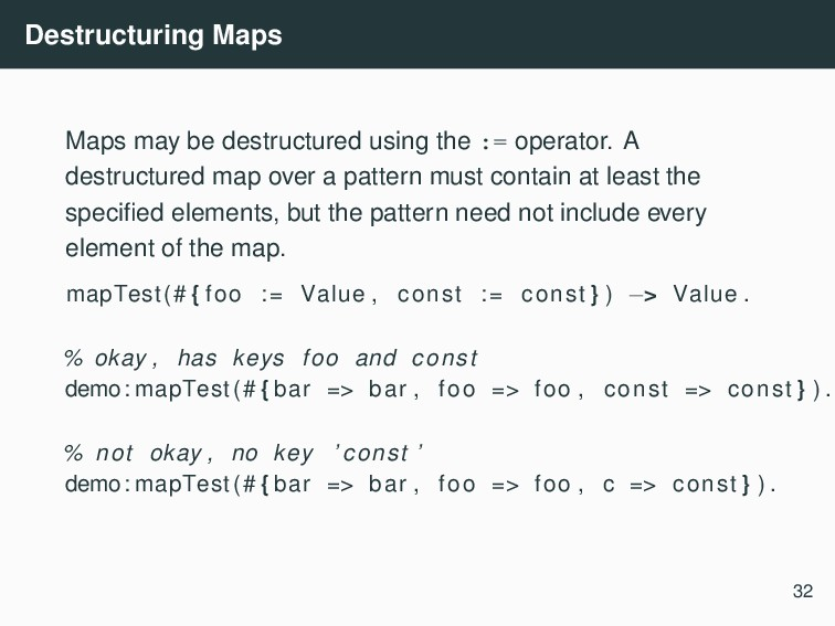 Destructuring Maps Maps may be destructured usi...