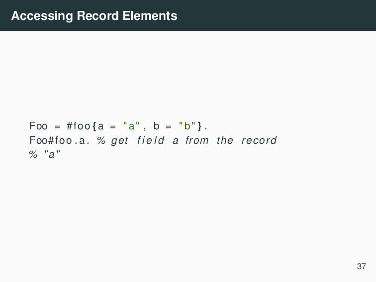 """Accessing Record Elements Foo = #foo {a = """"a"""" ,..."""