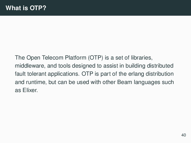 What is OTP? The Open Telecom Platform (OTP) is...