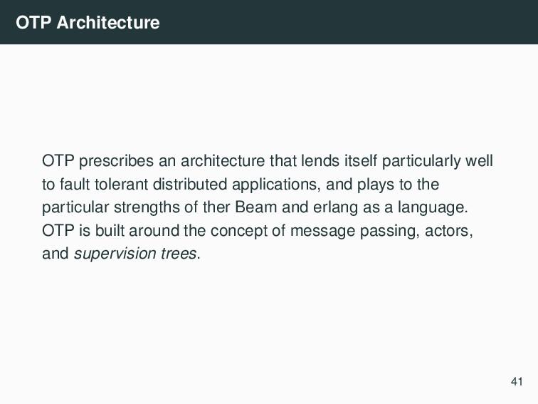 OTP Architecture OTP prescribes an architecture...