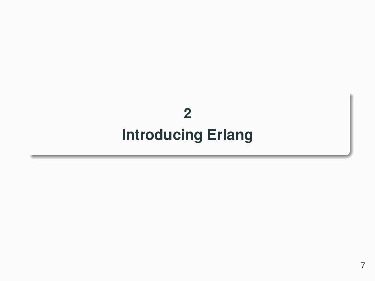 2 Introducing Erlang 7