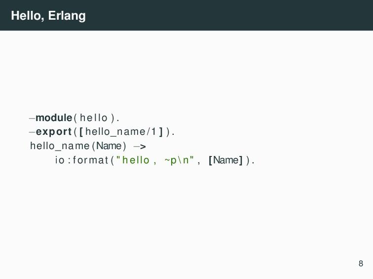 Hello, Erlang −module( hello ) . −export ( [ he...