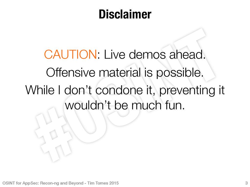 Disclaimer  CAUTION: Live demos ahead. Offen...