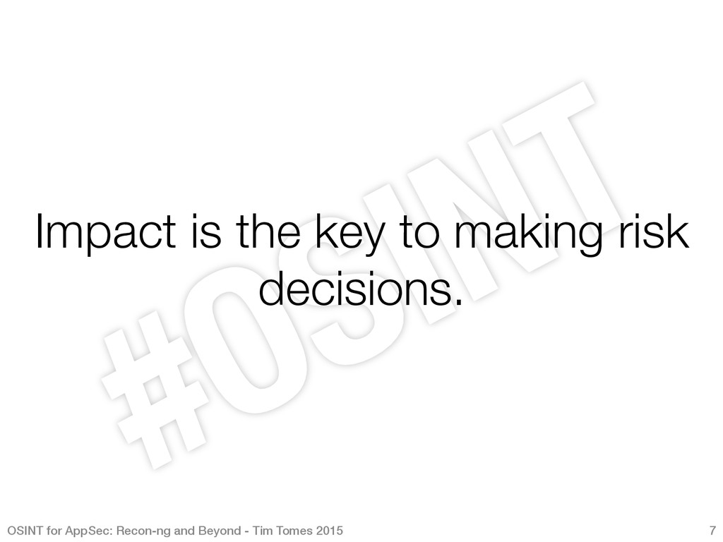 Impact is the key to making risk decisions.  ...