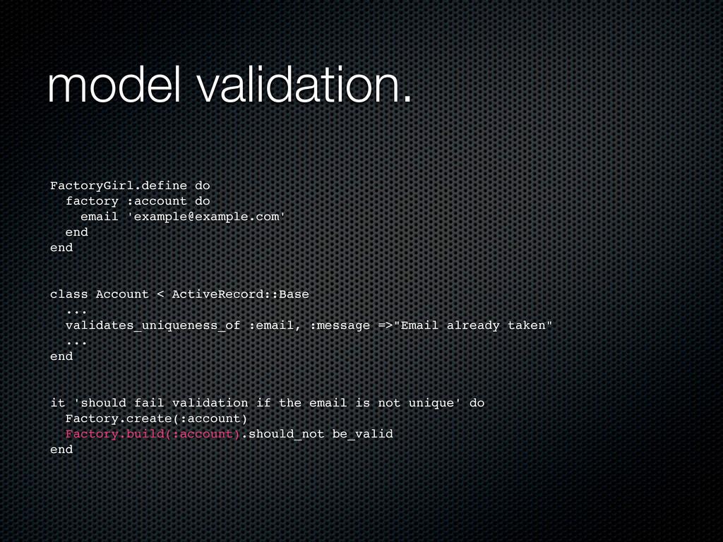 model validation. FactoryGirl.define do factory...