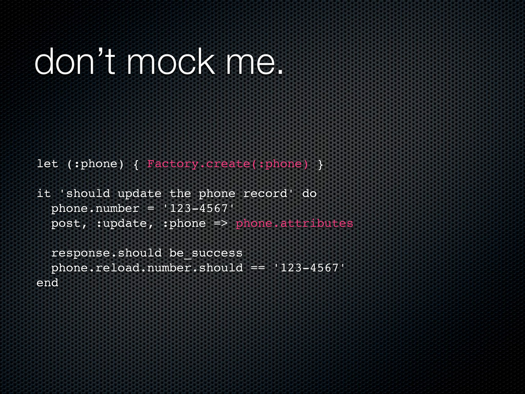 don't mock me. let (:phone) { Factory.create(:p...