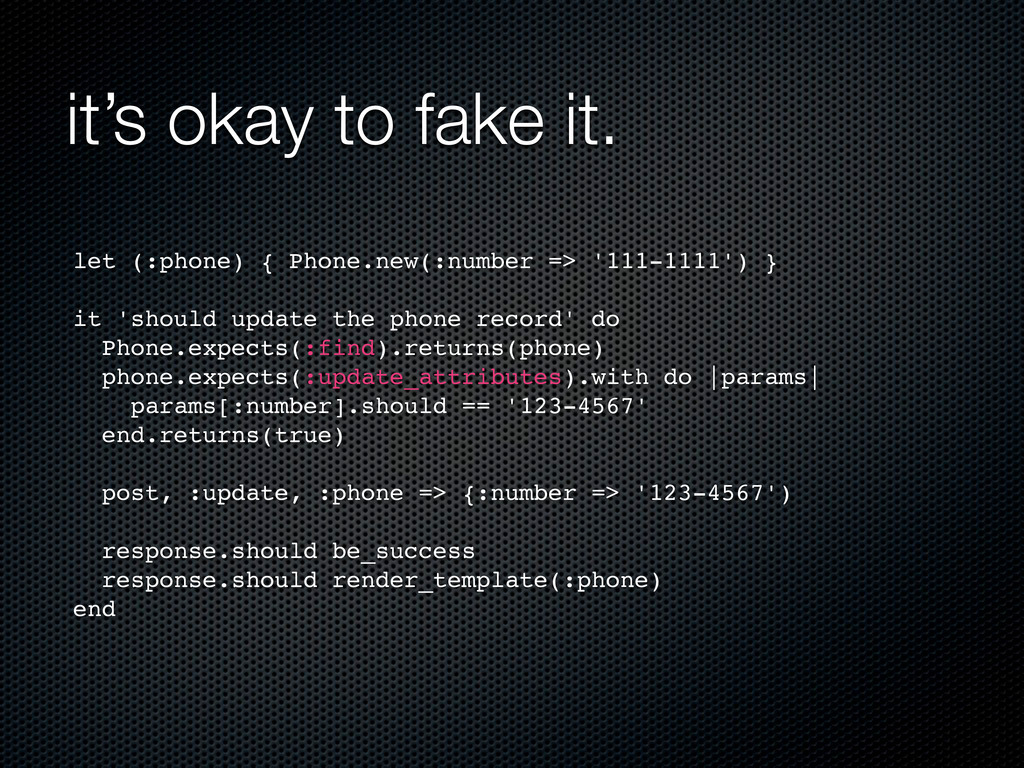 it's okay to fake it. let (:phone) { Phone.new(...