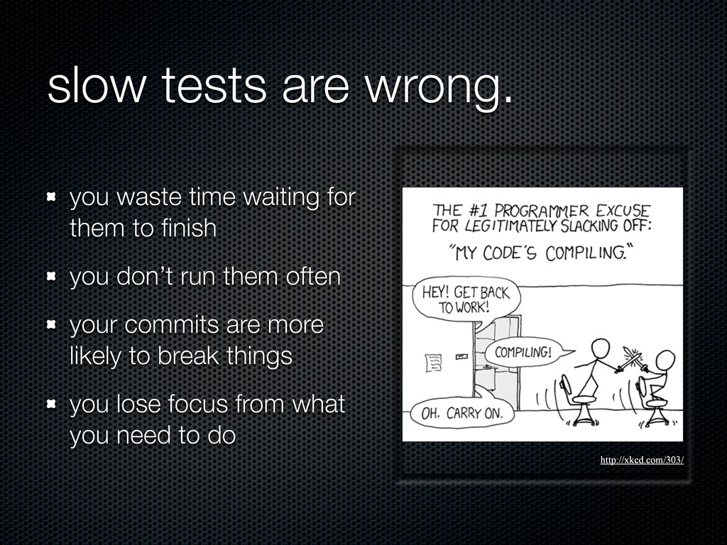 slow tests are wrong. you waste time waiting fo...