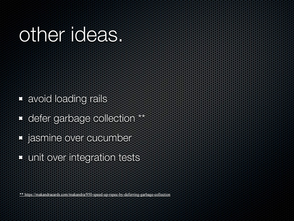 other ideas. avoid loading rails defer garbage ...