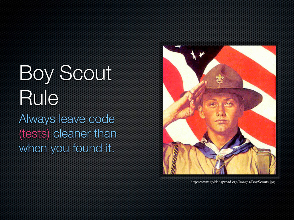 Boy Scout Rule Always leave code (tests) cleane...