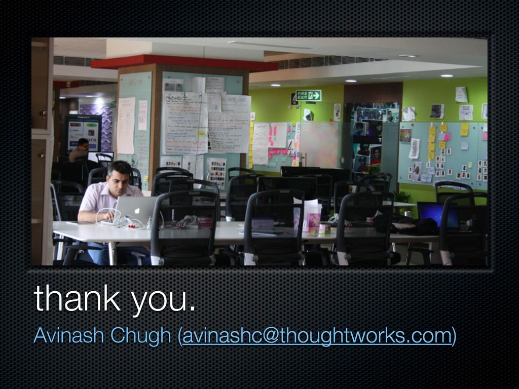 thank you. Avinash Chugh (avinashc@thoughtworks...