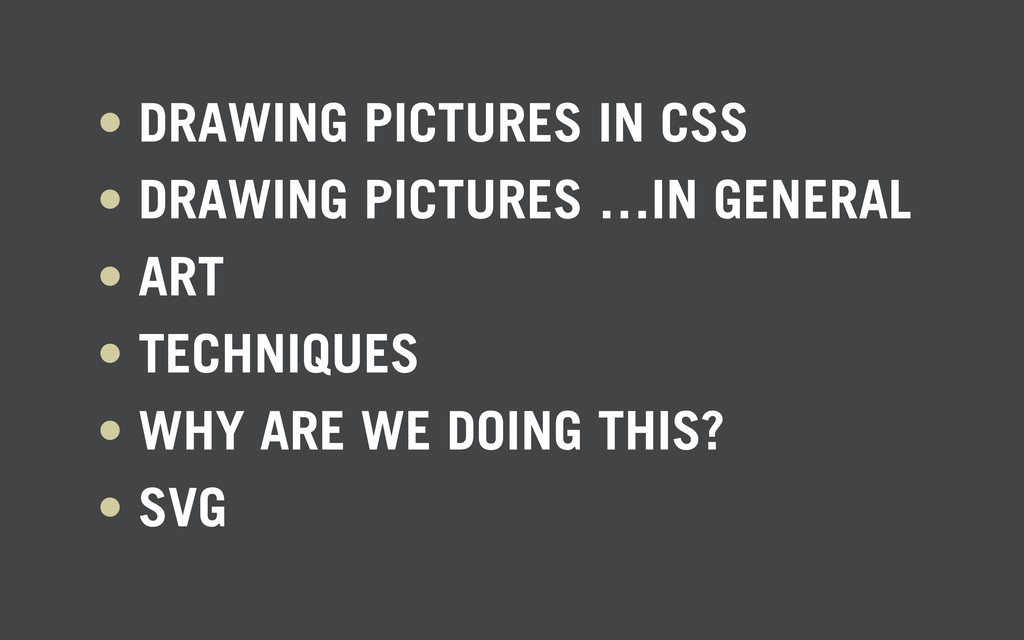 • DRAWING PICTURES IN CSS • DRAWING PICTURES …I...