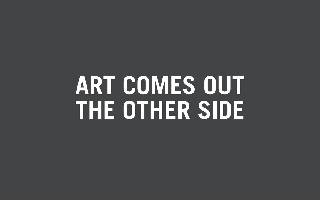 ART COMES OUT THE OTHER SIDE