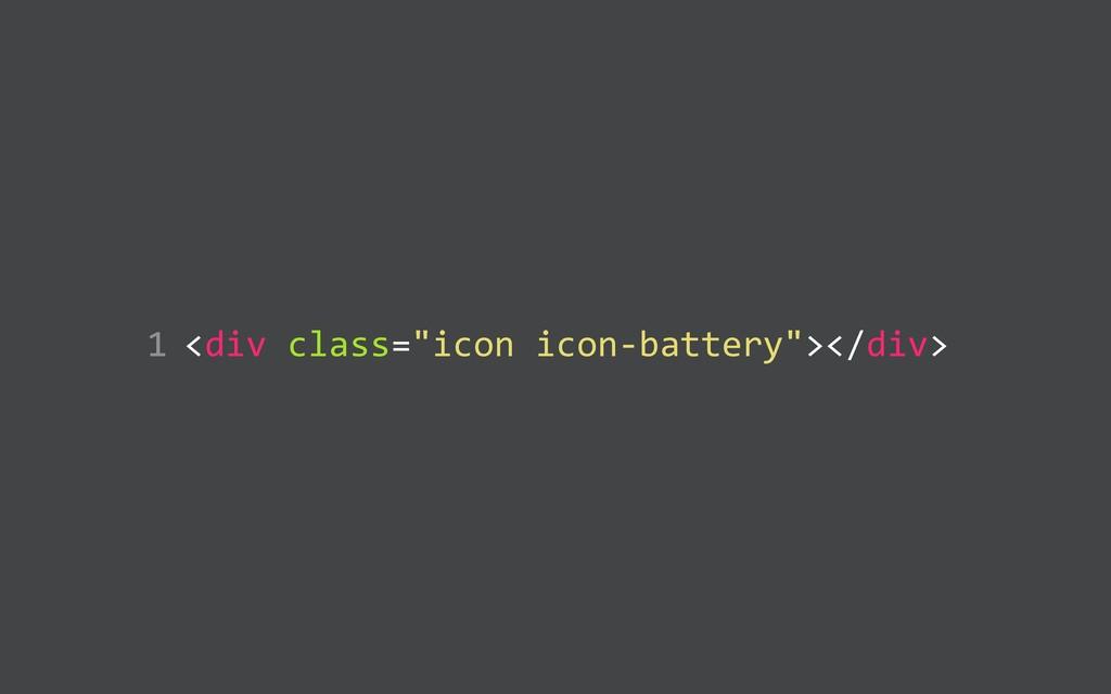 """<div class=""""icon icon-‐battery""""></div>  1"""