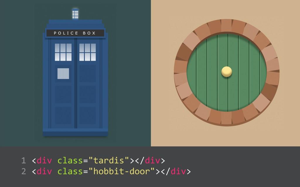"""<div class=""""tardis""""></div>  <div class=""""hobb..."""