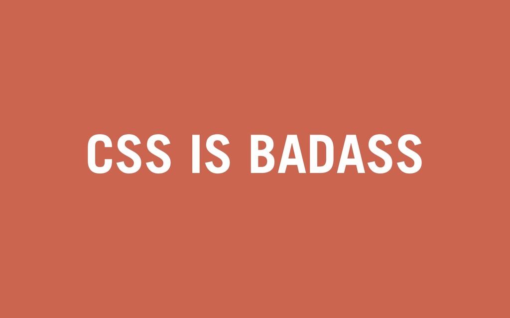 CSS IS BADASS