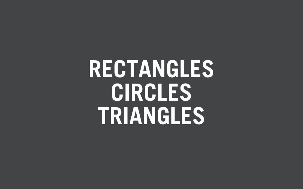 RECTANGLES CIRCLES TRIANGLES
