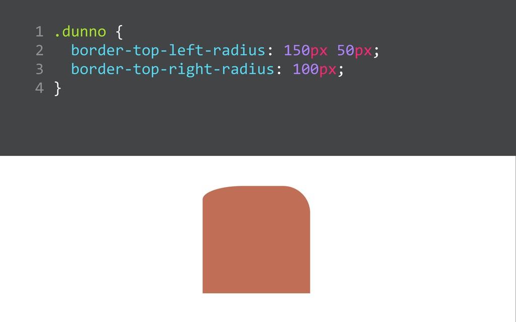 .dunno {    border-‐top-‐left-‐radius: ...