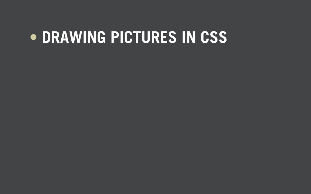 • DRAWING PICTURES IN CSS