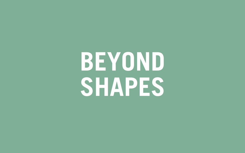 BEYOND SHAPES