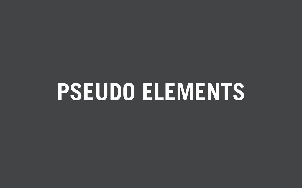 PSEUDO ELEMENTS