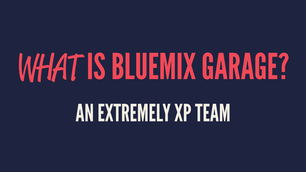 WHAT IS BLUEMIX GARAGE? AN EXTREMELY XP TEAM