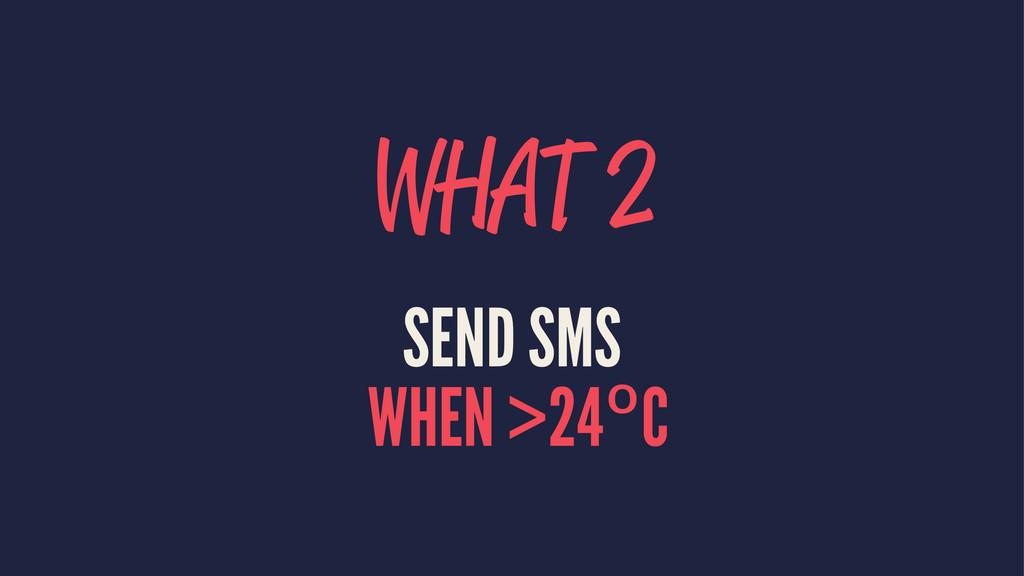 WHAT 2 SEND SMS WHEN >24ºC