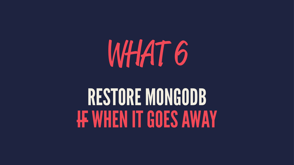 WHAT 6 RESTORE MONGODB IF WHEN IT GOES AWAY