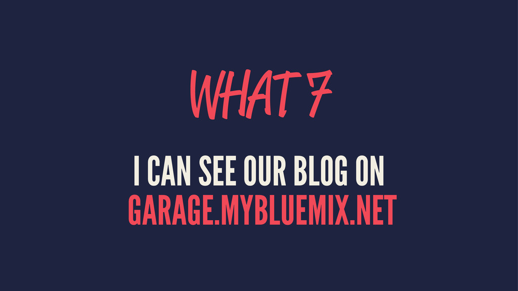 WHAT 7 I CAN SEE OUR BLOG ON GARAGE.MYBLUEMIX.N...