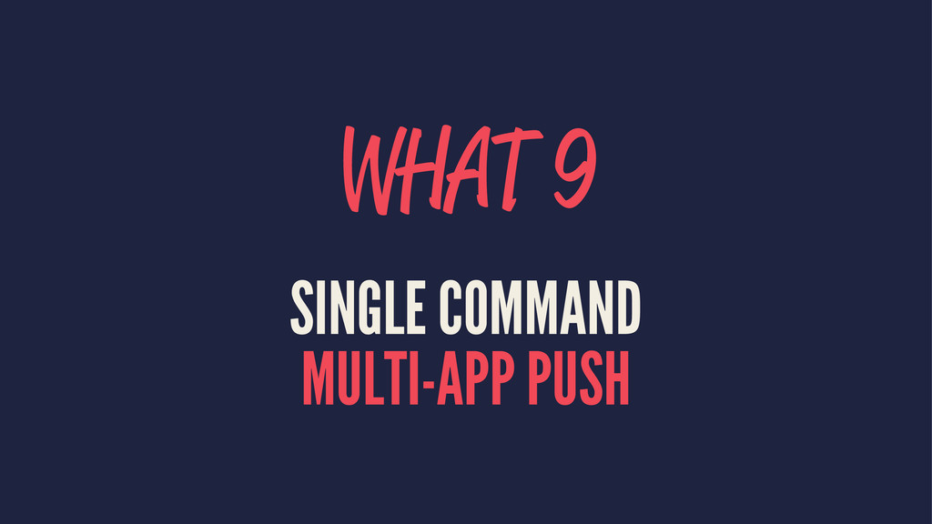WHAT 9 SINGLE COMMAND MULTI-APP PUSH