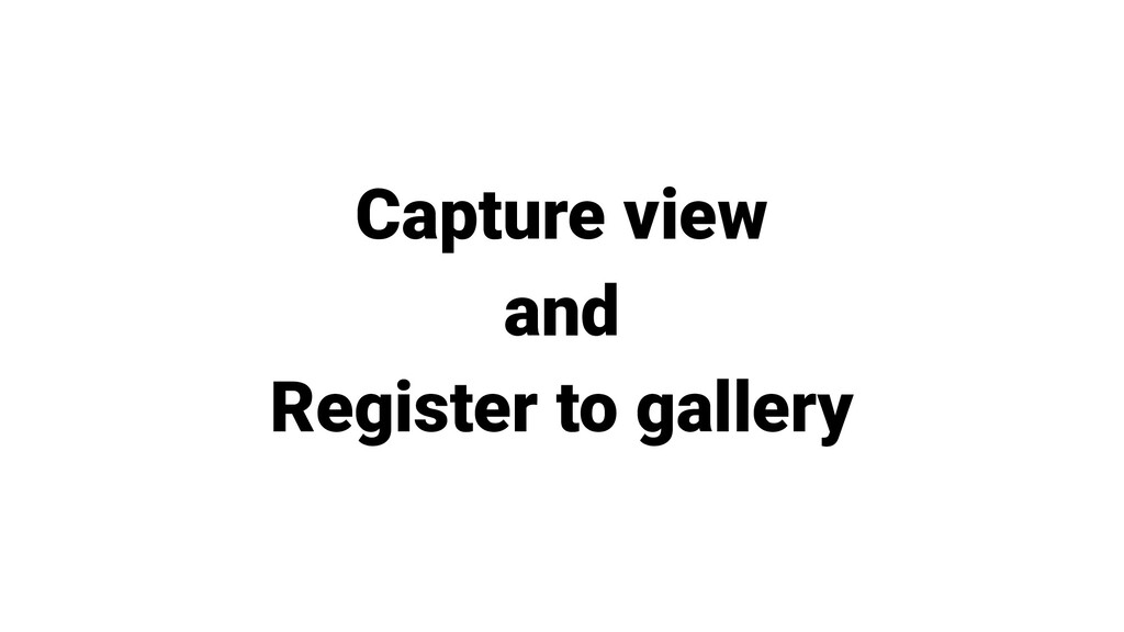 Capture view and Register to gallery
