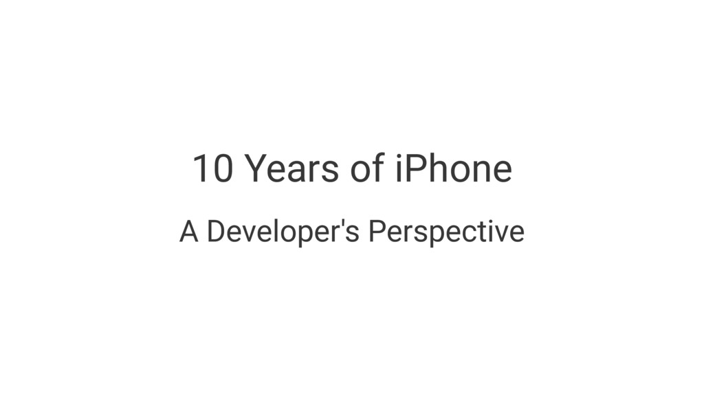 10 Years of iPhone A Developer's Perspective