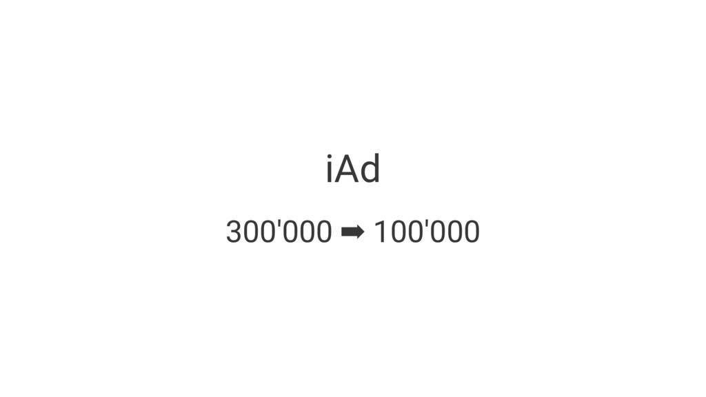 iAd 300'000 ➡ 100'000