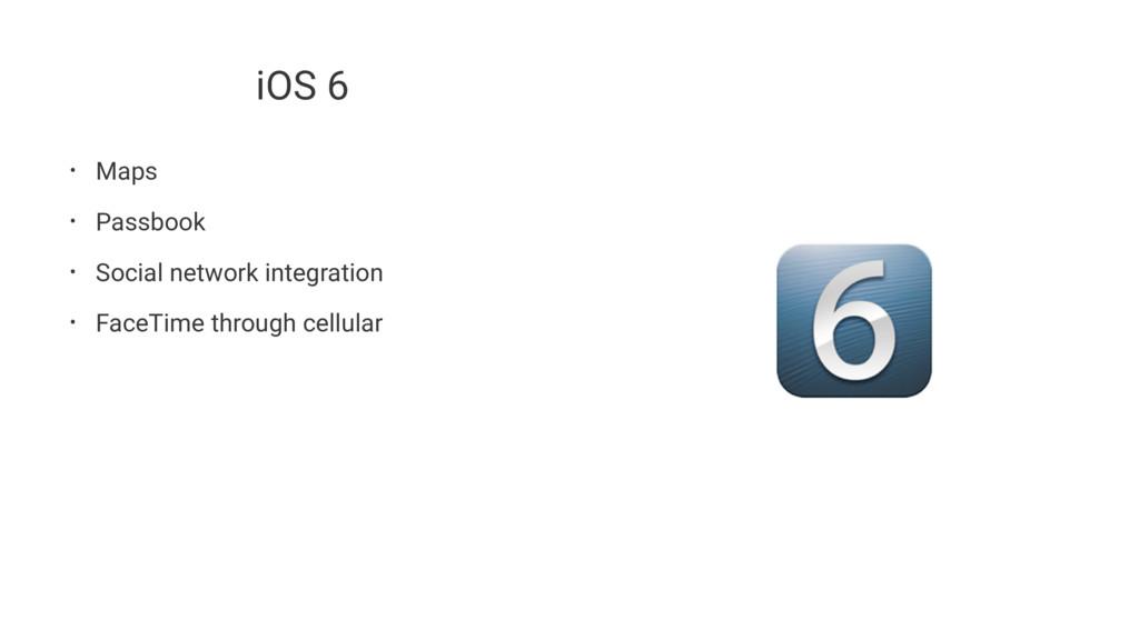 iOS 6 • Maps • Passbook • Social network integr...