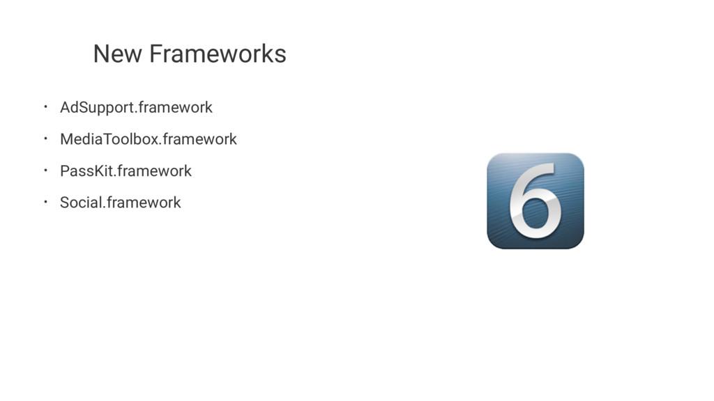 New Frameworks • AdSupport.framework • MediaToo...