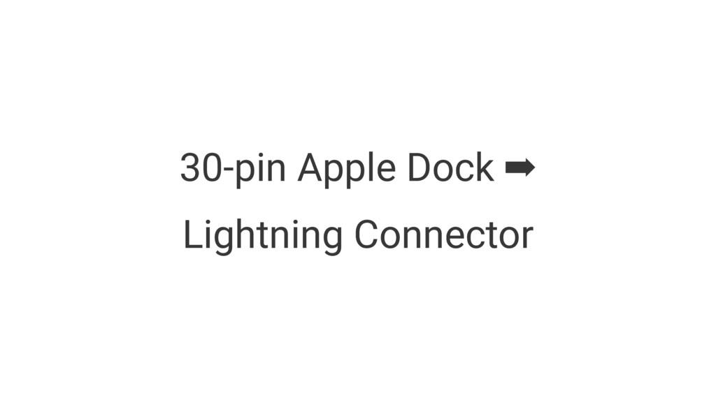 30-pin Apple Dock ➡ Lightning Connector