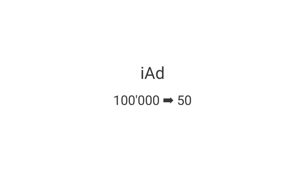 iAd 100'000 ➡ 50