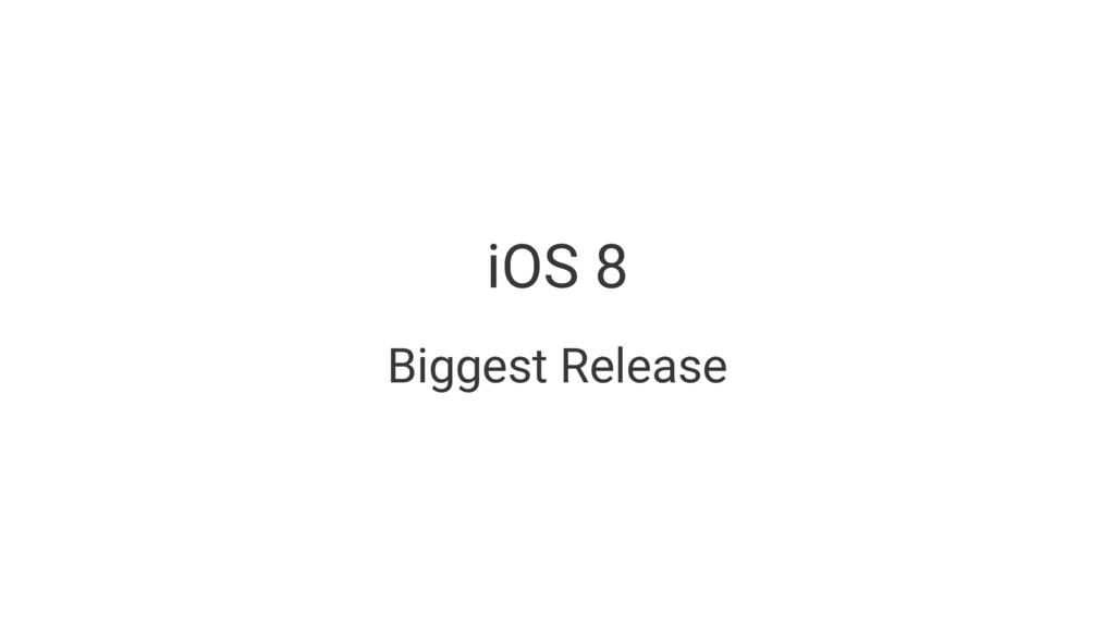 iOS 8 Biggest Release