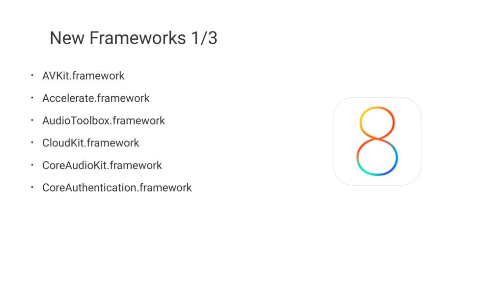 New Frameworks 1/3 • AVKit.framework • Accelera...
