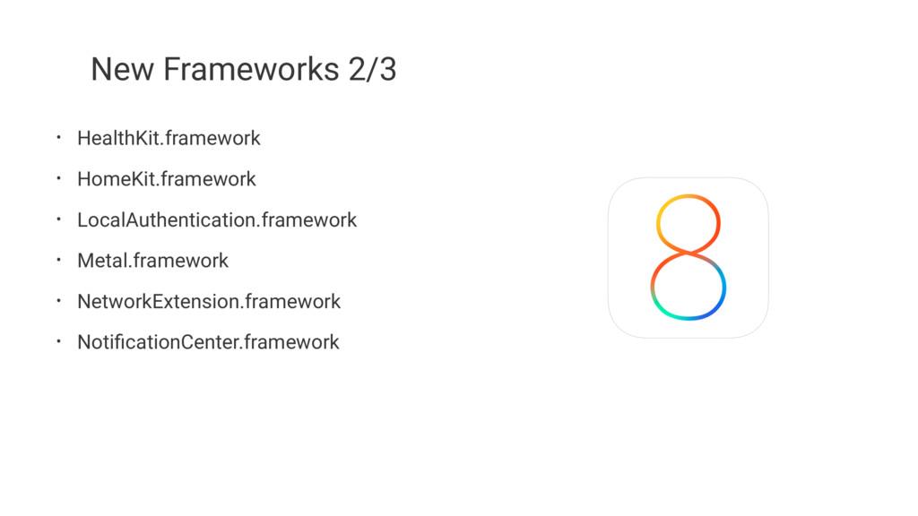 New Frameworks 2/3 • HealthKit.framework • Home...