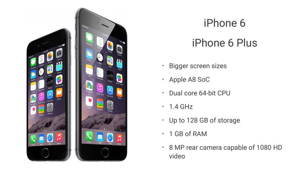 iPhone 6 iPhone 6 Plus • Bigger screen sizes • ...