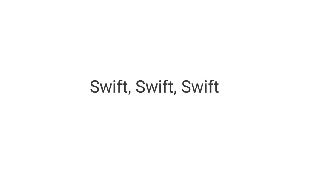 Swift, Swift, Swift