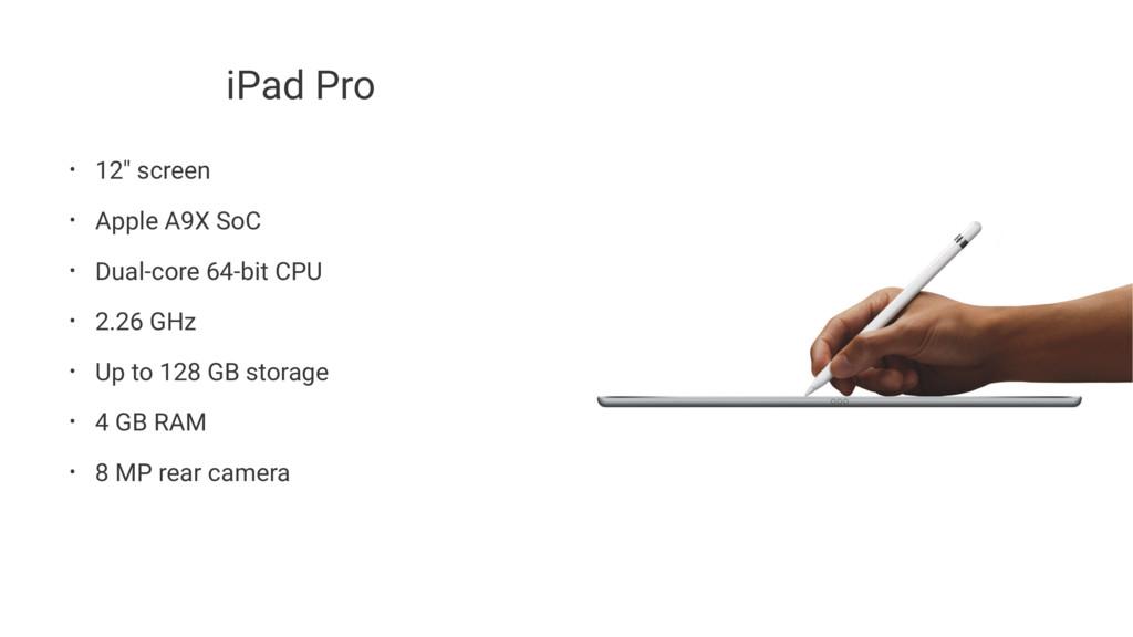 "iPad Pro • 12"" screen • Apple A9X SoC • Dual-co..."