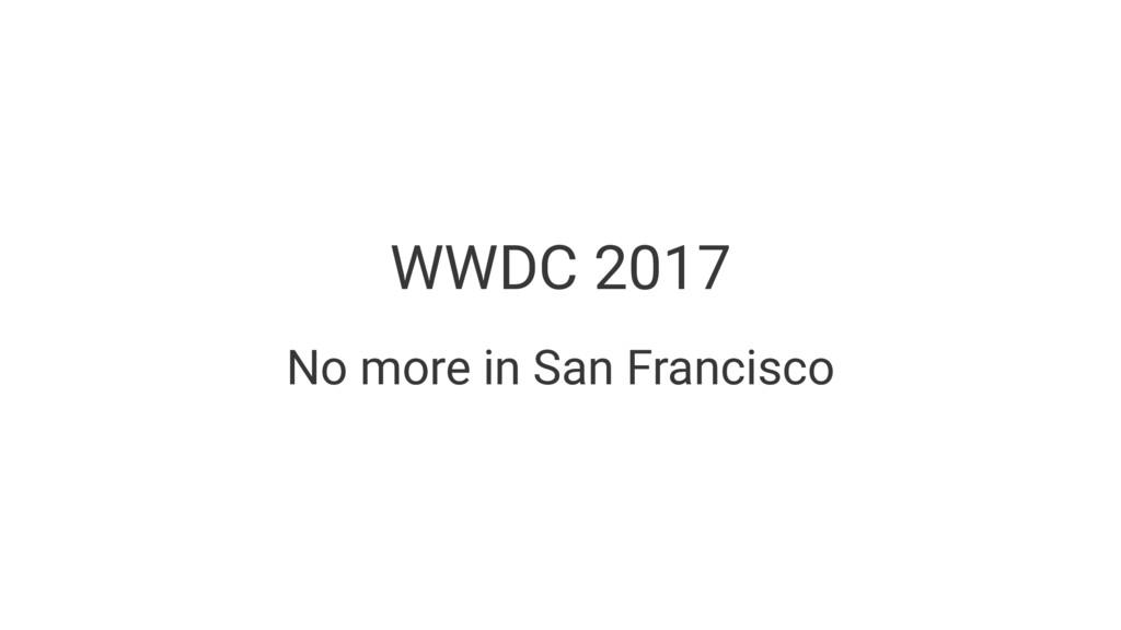 WWDC 2017 No more in San Francisco