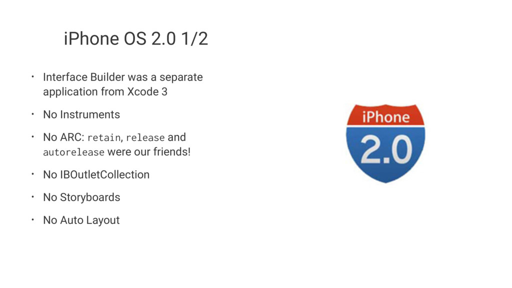 iPhone OS 2.0 1/2 • Interface Builder was a sep...
