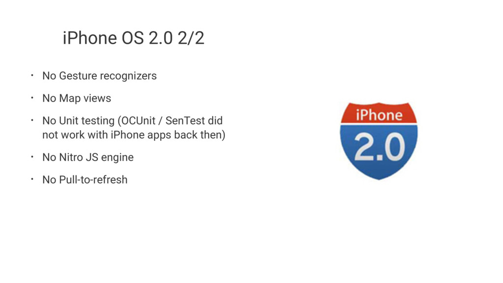 iPhone OS 2.0 2/2 • No Gesture recognizers • No...