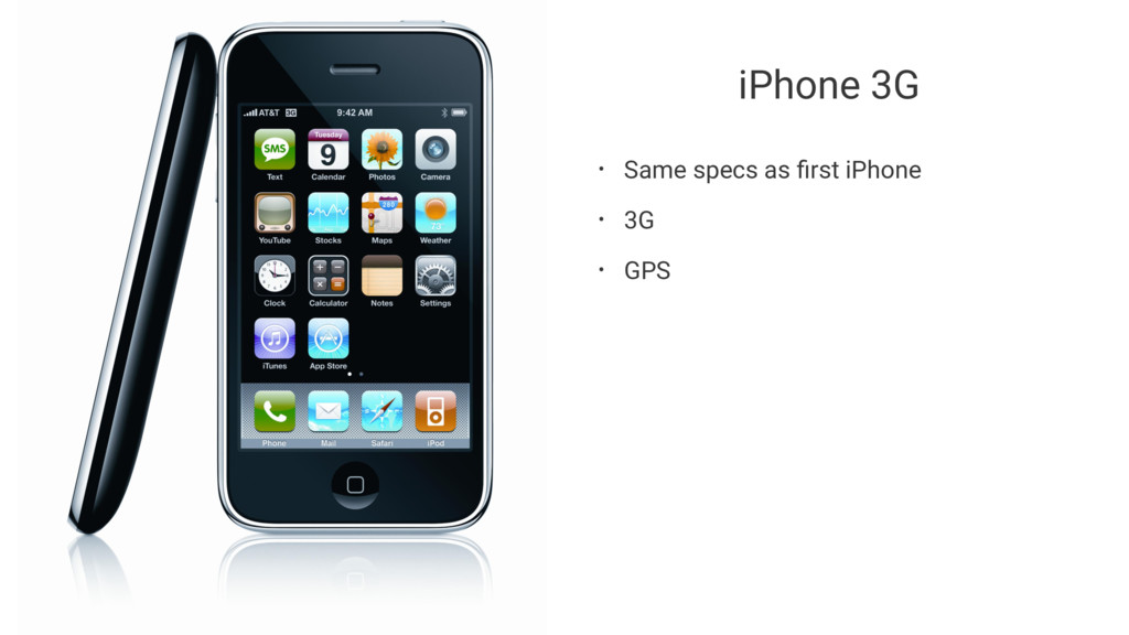 iPhone 3G • Same specs as first iPhone • 3G • GPS
